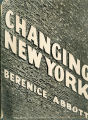 Books - - Changing New York / photographs by Berenice Abbott; text by Elizabeth McCausland; a...