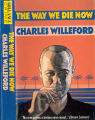 1989, c1988 - - The way we die now: a novel / by Charles  Willeford.