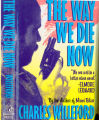 1988 - - The way we die now: a novel / by Charles  Willeford.