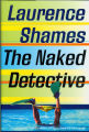 2000 - - The naked detective: a novel / Laurence  Shames.