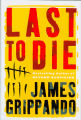 2003 - - Last to die: a novel / James Grippando.
