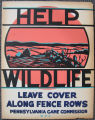 [Pennsylvania: Posters] Help wildlife: leave cover along fence rows / W.P.A. Pennsylvania Game...