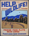 [Pennsylvania: Posters] Help wildlife! Provide food plots near cover / Pennsylvania Game...