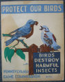 [Pennsylvania: Posters] Protect our birds: birds destroy harmful insects / Joe Wolf; Pennsylvania...